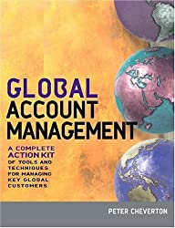 Global Account Management: A Complete Action Kit of Tools and Techniques for Managing Big Customers in a Shrinking World by Peter Cheverton (2006-05-28)