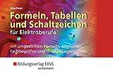 Formeln, Tabellen und Schaltzeichen: für Elektroberufe mit umgestellten Formeln, englischen Fachbegriffen und IT-Grundlagenwissen: Formelsammlung