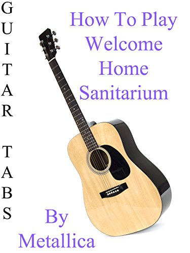 how-to-play-welcome-home-sanitarium-by-metallica-guitar-tabs