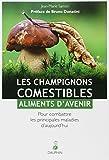 Les champignons comestibles : aliments d'avenir : Pour combattre les principales maladies d'aujourd'hui