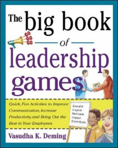 The Big Book of Leadership Games: Quick, Fun Activities to Improve Communication, Increase Productivity, and Bring Out the Best in Employees: Quick, ... the Best in Your Employees (Big Book Series) par Vasudha K. Deming