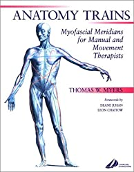 The Anatomy Trains: Myofascial Meridians for Manual and Movement Therapies