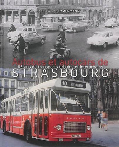 Autobus et autocars de Strasbourg : 82 ans de transports urbains et interurbains par Jean-Paul Zimmermann