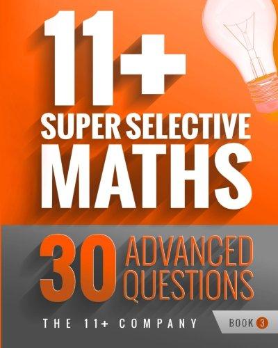 11+ Super Selective Maths: 30 Advanced Questions - Book 3: Volume 3