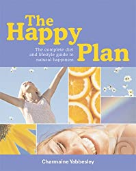 The Happy Plan: The Complete Diet and Lifestyle Plan to Natural Happiness: The Complete Diet and Lifestyle Guide to Natural Happiness