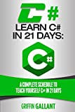 C#: Learn C# in 21 Days: A Complete Schedule to Teach Yourself C# in 21 Days
