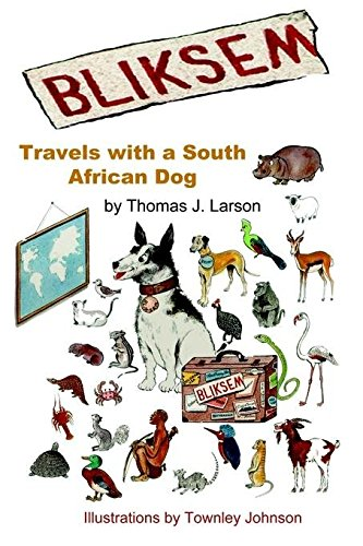 [Bliksem: Travels with a South African Dog] (By: Thomas J Larson) [published: April, 2002]