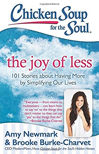 Chicken Soup for the Soul: The Joy of Less: 101 Stories about Having More by Simplifying Our Lives por Amy Newmark