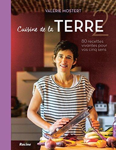 Cuisine de la Terre: 80 recettes vivantes pour vos cinq sens Tome 2: hiver printemps par Valérie Mostert