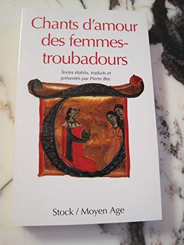 Chants d'amour des femmes-troubadours : Trobairitz et chansons de femme par Pierre Bec