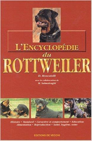 L'Encyclopédie du Rottweiler de D Moscatelli,Frédéric Delacourt (Traduction) ( 1 mai 2004 )