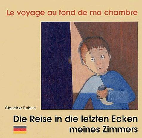 Le Voyage au fond de ma chambre: Die Reise in die letzten Ecken meines Zimmers : Edition bilingue français-allemand