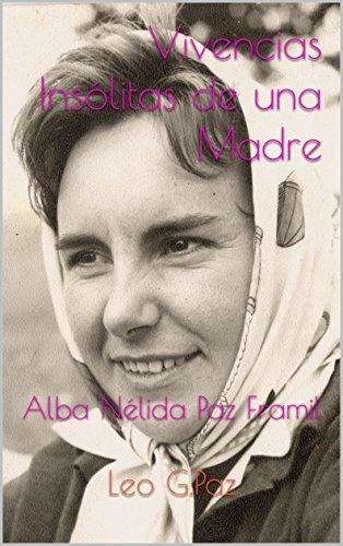 Vivencias Insólitas de una Madre: Alba Nélida Paz Framil por Leo G.Paz