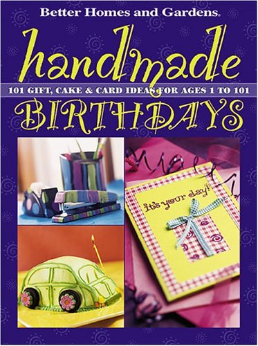 Handmade Birthdays: 101 Gift, Cake and Card Ideas for Ages 1 to 101 (Better Homes & Gardens)