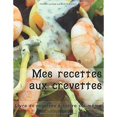 MES RECETTES AUX CREVETTES - Livre de recettes à écrire soi-même: Carnet à remplir