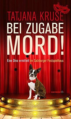 Bei Zugabe Mord!: Eine Diva ermittelt im Salzburger Festspielhaus. Kriminalroman (HAYMON TASCHENBUCH) -