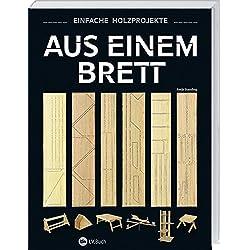 Aus einem Brett: Einfache Holzprojekte.