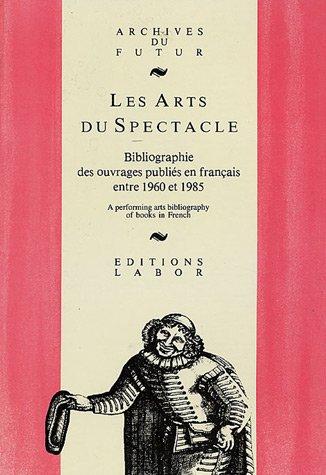 Les arts du spectacle : Bibliographie d'ouvrages en français 1960-1985
