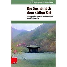 Die Suche nach dem Stillen Ort: Filmpsychoanalytische Betrachtungen zum Buddhismus