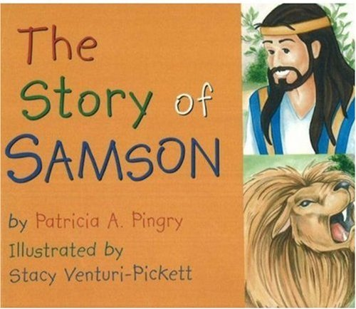 Story of Samson: By Patricia A. Pingry ; Illustrated by Stacy Venturi-Pickett by Patricia A. Pingry (2002-10-01)