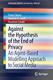 Against the Hypothesis of the End of Privacy: An Agent-Based Modelling Approach to So...
