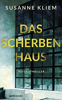 Das Scherbenhaus: Psychothriller von [Kliem, Susanne]