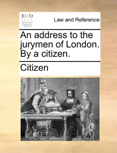 An address to the jurymen of London. By a citizen.