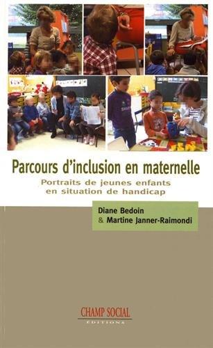 Parcours d'inclusion en maternelle : portraits de jeunes enfants en situation de handicap / Diane Bedoin & Martine Janner-Raimondi.- Nïmes : Champ social éditions , DL 2017, cop. 2017