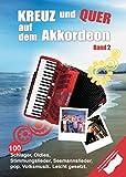Kreuz und Quer auf dem Akkordeon 2: 100 Schlager, Oldies, Rock-, Pop- und Folksongs für Akkordeon. Leicht gesetzt