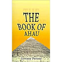 The Book of AHAU: The Visions That Revealed the Secret of the Tomb of Osiris and the Hall of Records