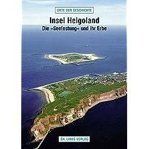 Insel Helgoland: Die »Seefestung« und ihr Erbe (Orte der Geschichte)
