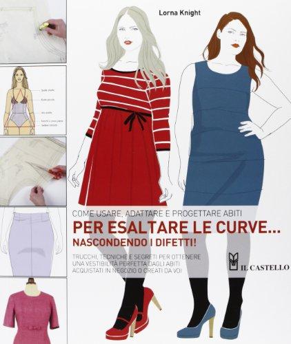 Come usare, adattare e progettare abiti per esaltare le curve... nascondendo i difetti!