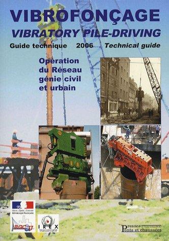 Vibrofonçage - Guide technique - 2006: Vibratory Pile-driving - Technical Guide par Collectif Presses de l'Ecole Nationale des Ponts et chaussées (ENPC)