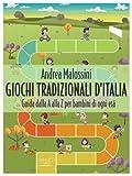 Giochi tradizionali d'Italia. Guida dalla A alla Z per bambini di ogni età