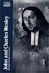 John and Charles Wesley (CWS): Selected Prayers, Hymns, Journal Notes, Sermons,  Letters and Treatises (Classics of Western Spirituality Series)