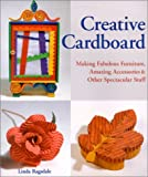 Creative Cardboard: Making Fabulous Furniture, Amazing Accessories and Other Spectacular Stuff