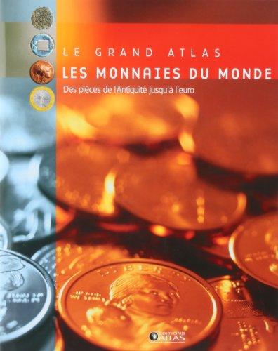 Le grand atlas des monnaies du monde. De l'Antiquité à l'euro par Collectif