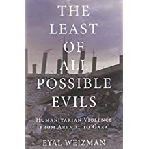 The Least of All Possible Evils: Humanitarian Violence from Arendt to Gaza by Eyal Weizman (2012-06-19)