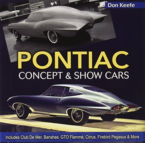 Pontiac Concept and Show Cars 1939-1980: Includes Club De Mer, Banshee, Gto Flamme, Cirrus, Firebird Pegasus and More por Donald Keefe