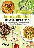 Intervallfasten mit dem Thermomix: Die besten Rezepte für alle Arten des Kurzzeitfastens: 5:2, 16:8, 1-Tages-Diät und viele mehr
