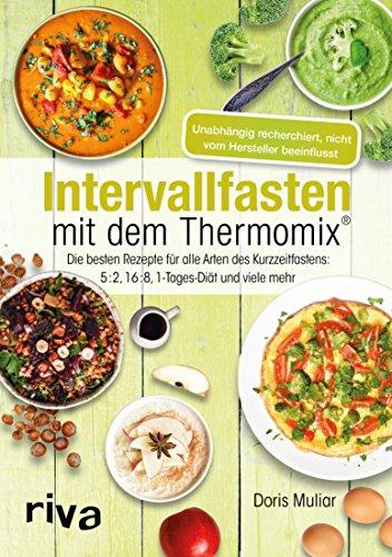 Intervallfasten mit dem Thermomix®: Die besten Rezepte für alle Arten des Kurzzeitfastens: 5:2, 16:8, 1-Tages-Diät und viele mehr - Gericht 8