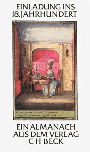 Einladung ins 18. Jahrhundert: Ein Almanach aus dem Verlag C.H. Beck im 225. Jahr seines Bestehens. Mit 19 Erstdrucken von Texten aus der Goethezeit