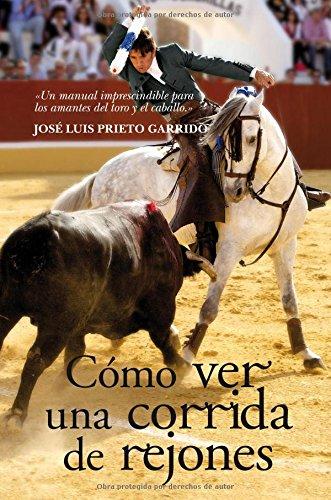 Cómo ver una corrida de rejones (Taurología) por José Luis Prieto Garrido