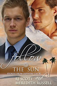 Follow The Sun (Sapphire Cay Book 1) by [Scott, RJ, Russell, Meredith]