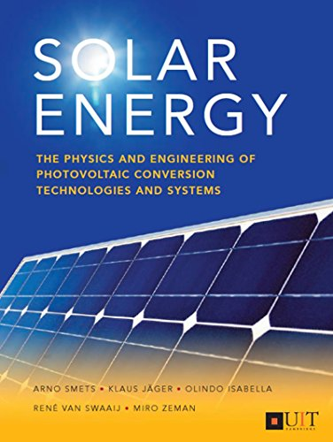 Solar Energy: The physics and engineering of photovoltaic conversion, technologies and systems (English Edition) por Arno Smets