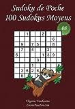 Sudoku de Poche - Niveau Moyen - N°8: 100 Sudokus Moyens - à emporter partout - Format poche (A6 - 10.5 x 15 cm)