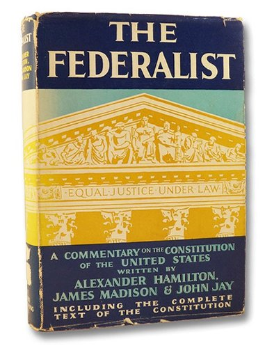 The Federalist. The 85 Essays Written By Hamilton, Jay, Madison, Which Supported the Founding Fathers in the Adoption of the Constitution of the USA.