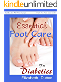 Essential Foot Care for Diabetics ((Foot Care For You Series From The Foot Care Centre) Book 1)