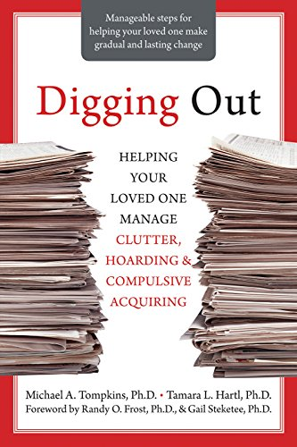 Digging Out: Helping Your Loved One Manage Clutter, Hoarding, and Compulsive Acquiring (English Edition)