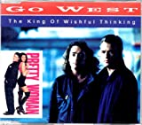 GO WEST - Soundtrack : Pretty WomanThe king of wishful thinking 4-Track jewel case 1) The king of wishful thinking 2) The king of wishful thinking Jon Gass US 12 inch 3) Tears too late 4) The king of wishful thinking Acapella MAXI CD